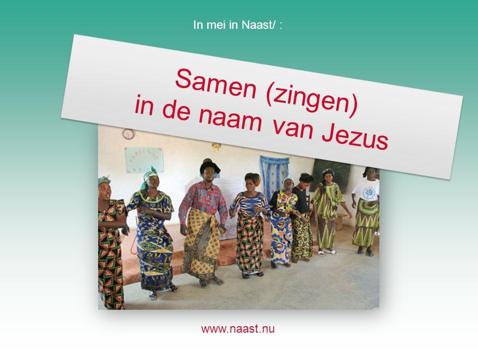 In mei in Naast/ : www.naast.nu Samen (zingen) in de naam van Jezus