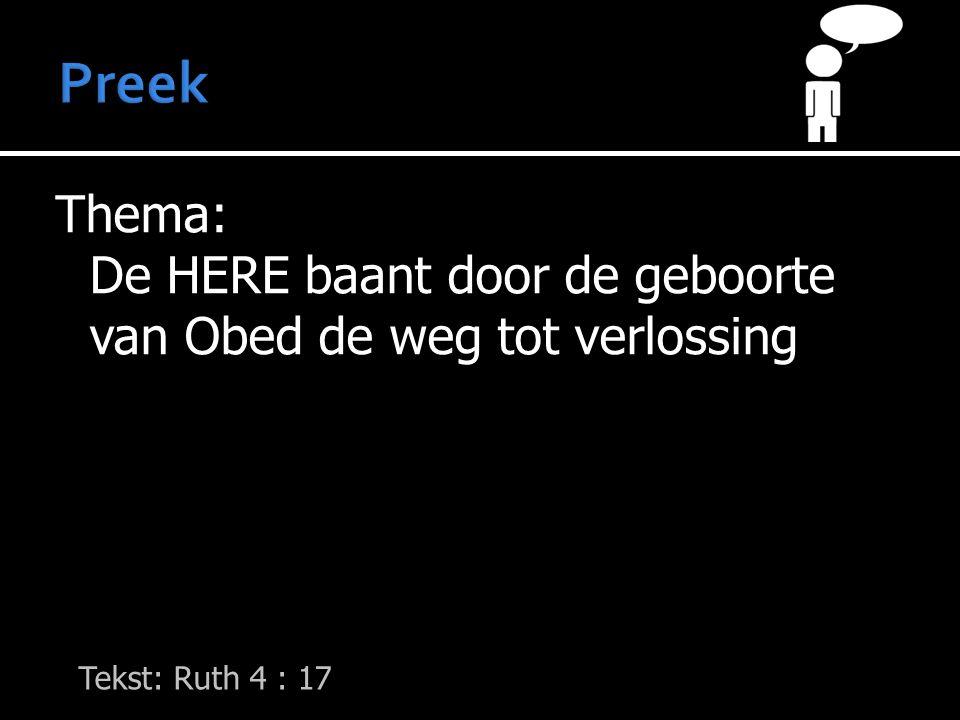 Thema: De HERE baant door de geboorte van Obed de weg tot verlossing Tekst: Ruth 4 : 17