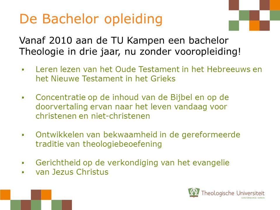 De Bachelor opleiding Vanaf 2010 aan de TU Kampen een bachelor Theologie in drie jaar, nu zonder vooropleiding.