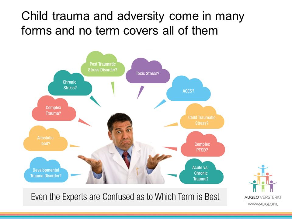 Child trauma and adversity come in many forms and no term covers all of them