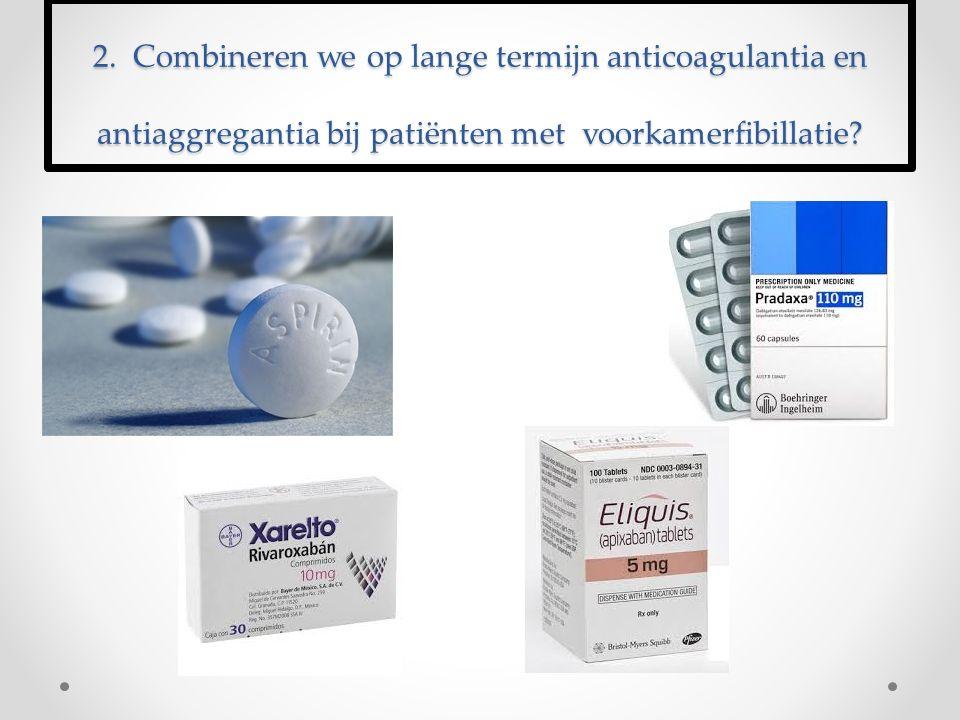2. Combineren we op lange termijn anticoagulantia en antiaggregantia bij patiënten met voorkamerfibillatie?
