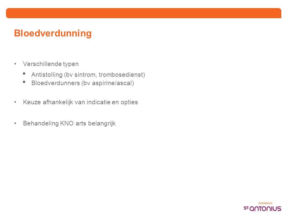 Bloedverdunning Verschillende typen Antistolling (bv sintrom, trombosedienst) Bloedverdunners (bv aspirine/ascal) Keuze afhankelijk van indicatie en o