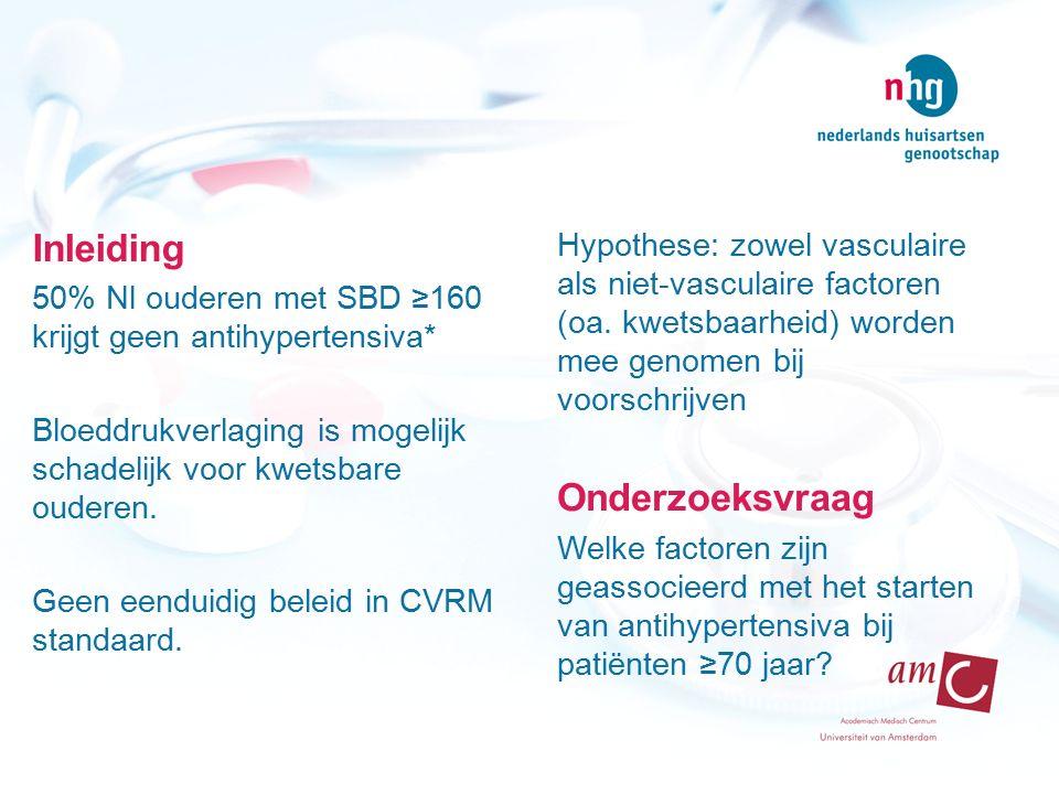 Inleiding 50% Nl ouderen met SBD ≥160 krijgt geen antihypertensiva* Bloeddrukverlaging is mogelijk schadelijk voor kwetsbare ouderen. Geen eenduidig b