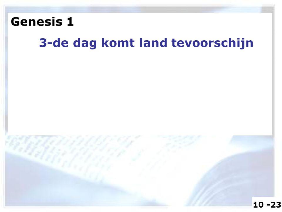 Genesis 1 3-de dag komt land tevoorschijn 10 -23