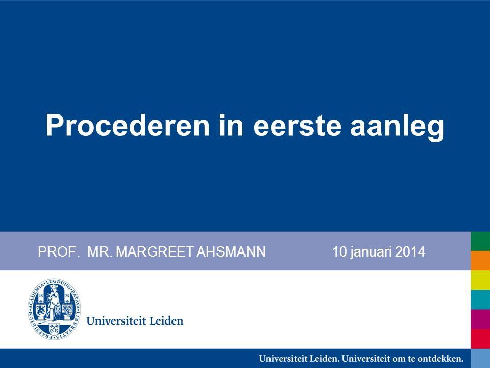 Procederen in eerste aanleg PROF. MR. MARGREET AHSMANN 10 januari 2014