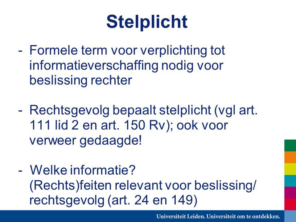 Stelplicht -Formele term voor verplichting tot informatieverschaffing nodig voor beslissing rechter -Rechtsgevolg bepaalt stelplicht (vgl art.