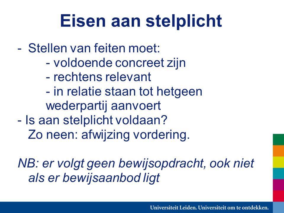 Eisen aan stelplicht -Stellen van feiten moet: - voldoende concreet zijn - rechtens relevant - in relatie staan tot hetgeen wederpartij aanvoert - Is aan stelplicht voldaan.