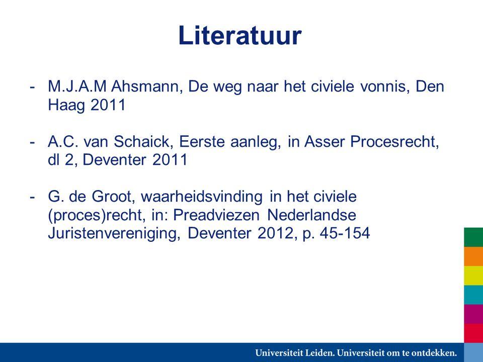 Literatuur -M.J.A.M Ahsmann, De weg naar het civiele vonnis, Den Haag 2011 -A.C.