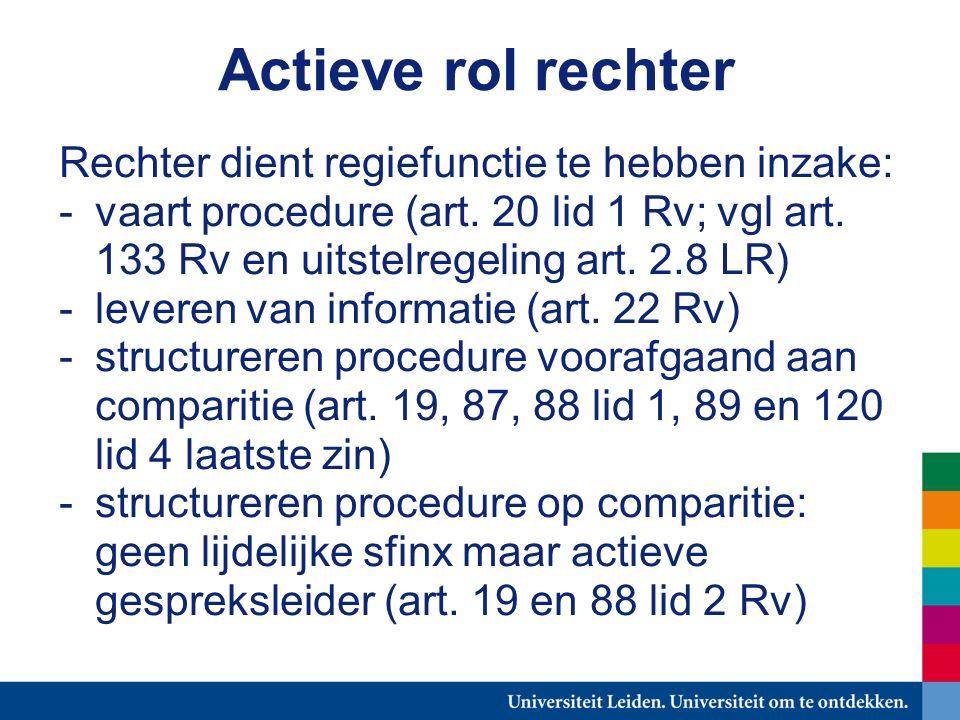 Actieve rol rechter Rechter dient regiefunctie te hebben inzake: -vaart procedure (art.