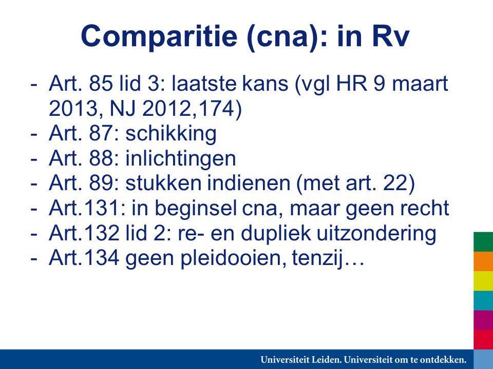Comparitie (cna): in Rv -Art. 85 lid 3: laatste kans (vgl HR 9 maart 2013, NJ 2012,174) -Art.