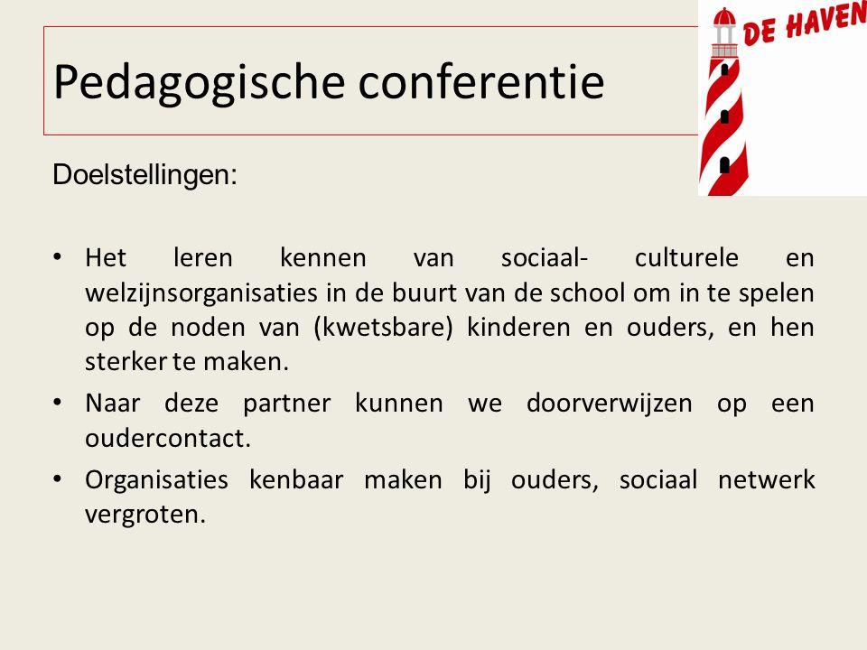 Pedagogische conferentie Doelstellingen: Het leren kennen van sociaal- culturele en welzijnsorganisaties in de buurt van de school om in te spelen op