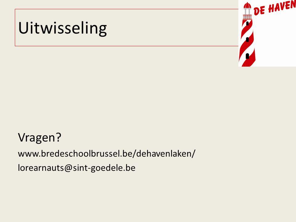 Uitwisseling Vragen www.bredeschoolbrussel.be/dehavenlaken/ lorearnauts@sint-goedele.be