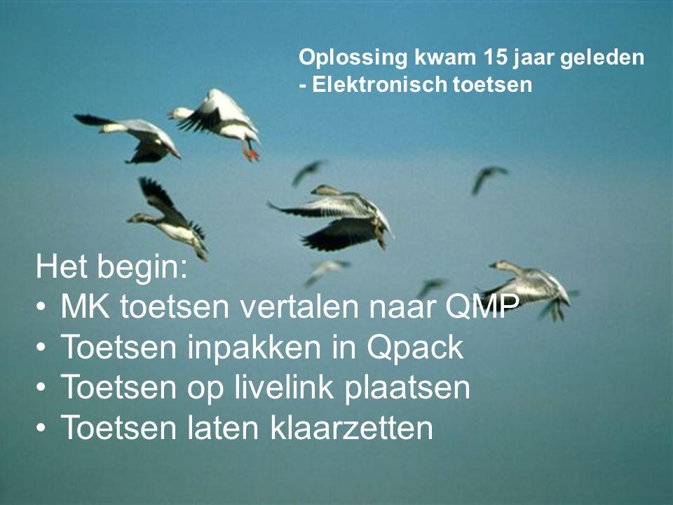 Het begin: MK toetsen vertalen naar QMP Toetsen inpakken in Qpack Toetsen op livelink plaatsen Toetsen laten klaarzetten Oplossing kwam 15 jaar gelede
