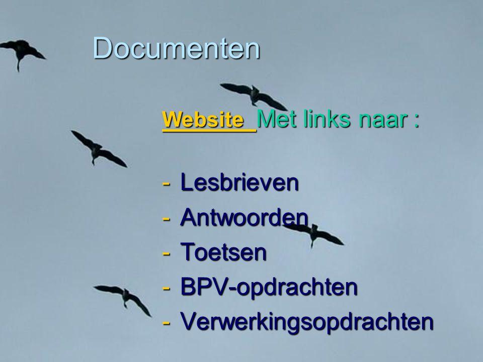 Documenten Website Website Met links naar : Website -Lesbrieven -Antwoorden -Toetsen -BPV-opdrachten -Verwerkingsopdrachten