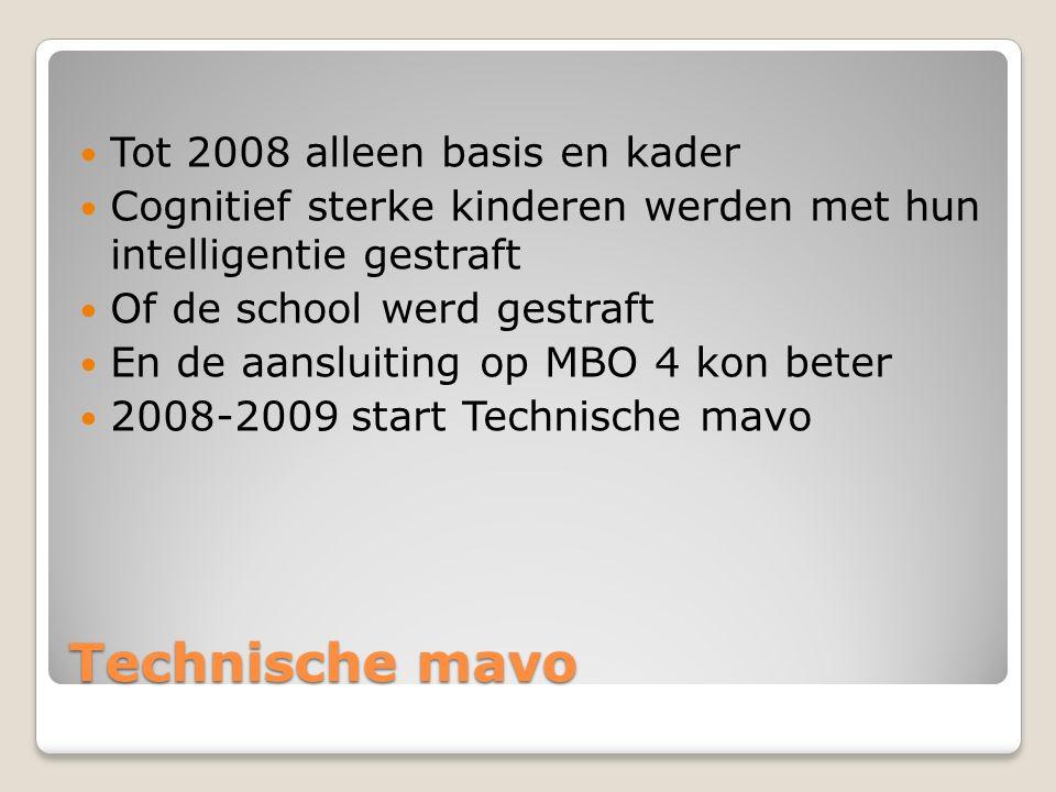 Technische mavo Tot 2008 alleen basis en kader Cognitief sterke kinderen werden met hun intelligentie gestraft Of de school werd gestraft En de aansluiting op MBO 4 kon beter 2008-2009 start Technische mavo