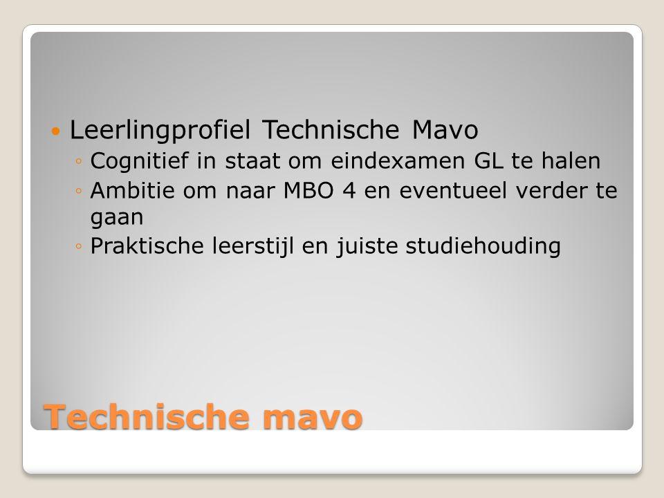 Technische mavo Leerlingprofiel Technische Mavo ◦Cognitief in staat om eindexamen GL te halen ◦Ambitie om naar MBO 4 en eventueel verder te gaan ◦Praktische leerstijl en juiste studiehouding