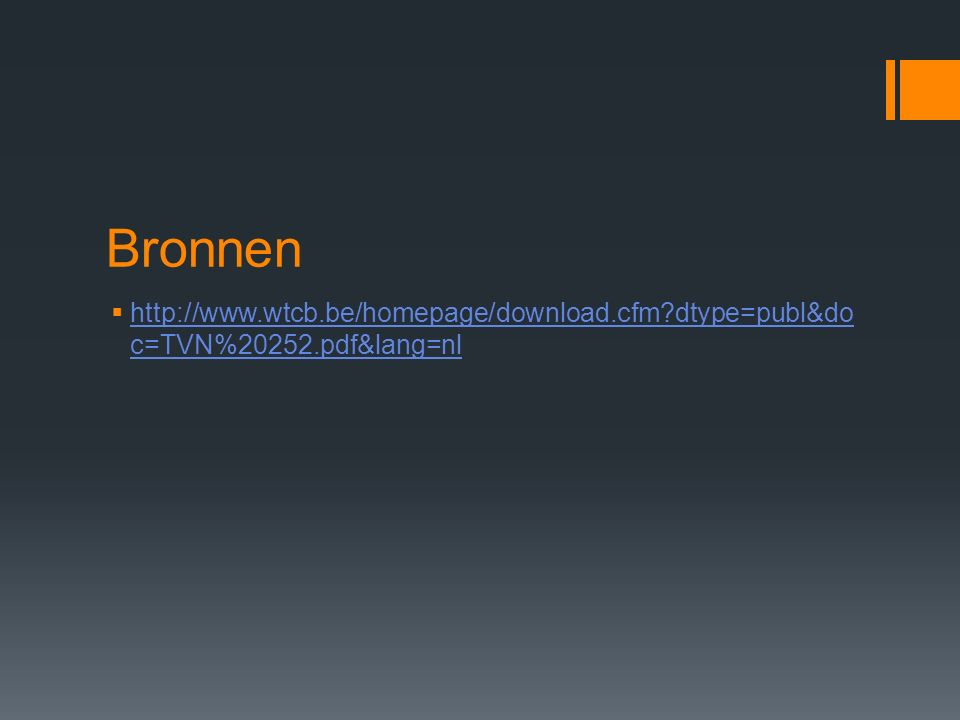 Bronnen  http://www.wtcb.be/homepage/download.cfm?dtype=publ&do c=TVN%20252.pdf&lang=nl http://www.wtcb.be/homepage/download.cfm?dtype=publ&do c=TVN%