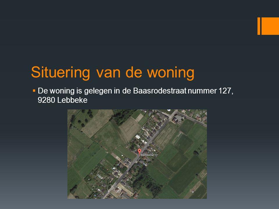Situering van de woning  De woning is gelegen in de Baasrodestraat nummer 127, 9280 Lebbeke