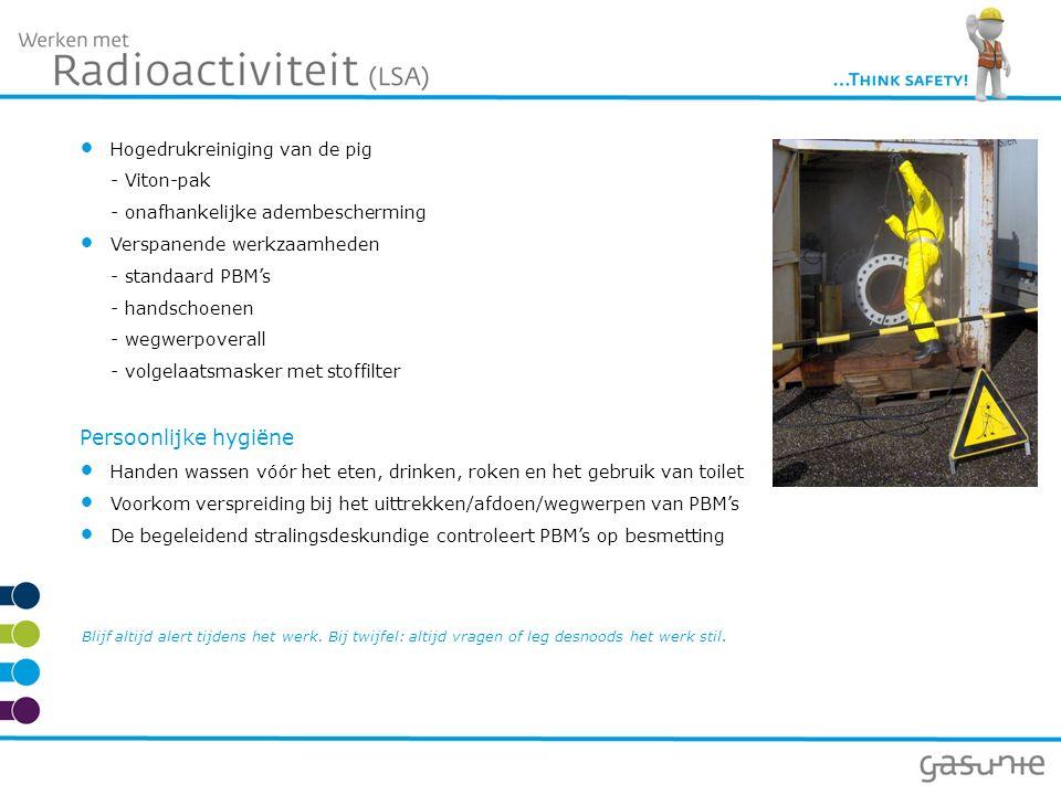 Hogedrukreiniging van de pig - Viton-pak - onafhankelijke adembescherming Verspanende werkzaamheden - standaard PBM's - handschoenen - wegwerpoverall - volgelaatsmasker met stoffilter Persoonlijke hygiëne Handen wassen vóór het eten, drinken, roken en het gebruik van toilet Voorkom verspreiding bij het uittrekken/afdoen/wegwerpen van PBM's De begeleidend stralingsdeskundige controleert PBM's op besmetting Blijf altijd alert tijdens het werk.