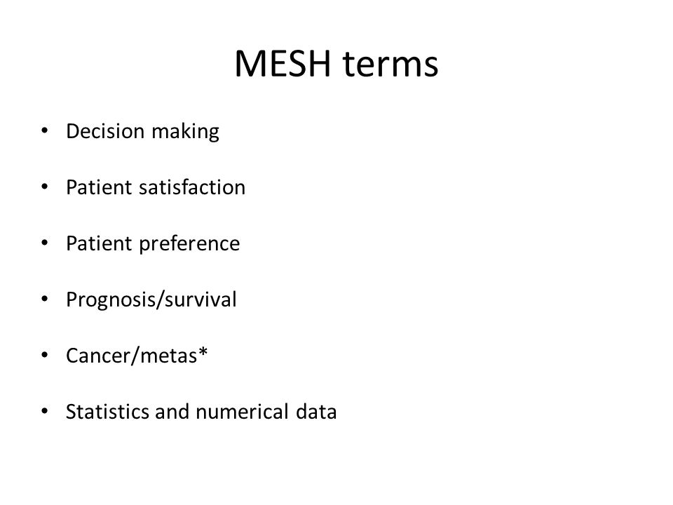 MESH terms Decision making Patient satisfaction Patient preference Prognosis/survival Cancer/metas* Statistics and numerical data