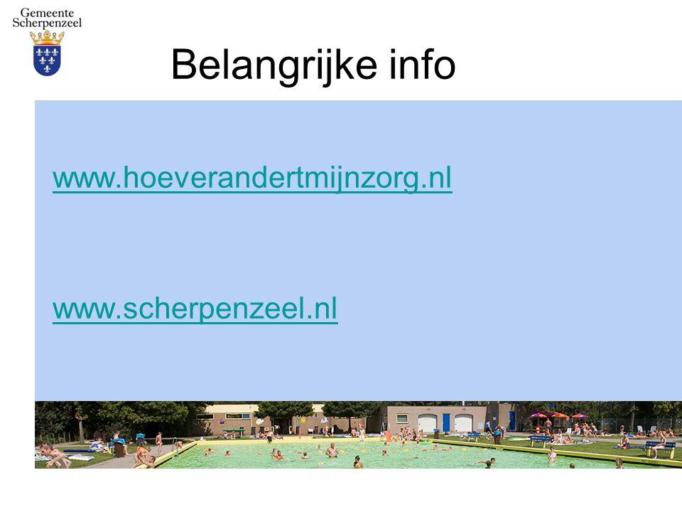 Belangrijke info www.hoeverandertmijnzorg.nl www.scherpenzeel.nl