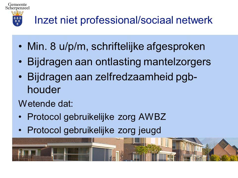 Tarieven Voornemens: Sociaal netwerk: 50% tarief PV/AWBZ Professionele inzet: 70% beste vergelijkbare ZIN