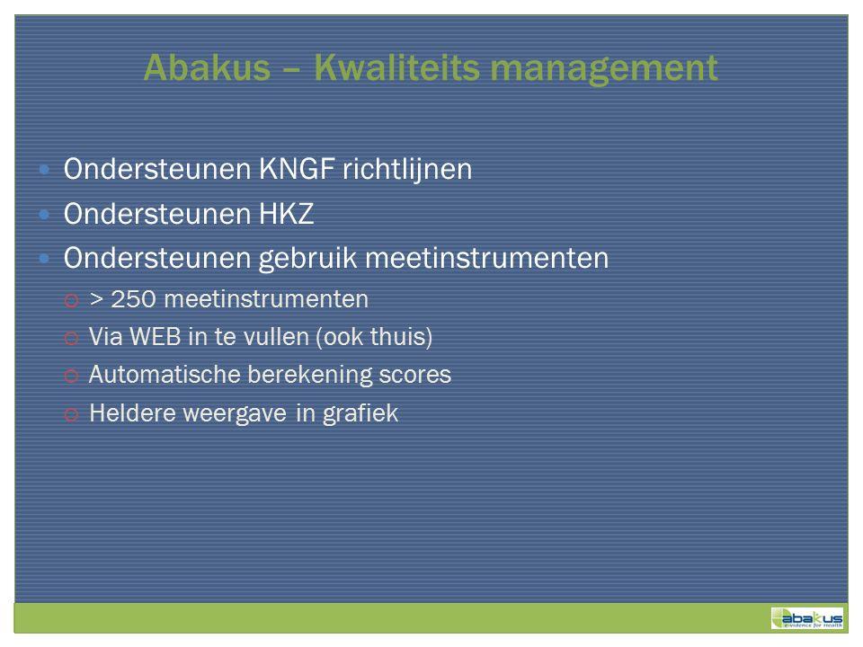 Abakus – Kwaliteits management Ondersteunen KNGF richtlijnen Ondersteunen HKZ Ondersteunen gebruik meetinstrumenten  > 250 meetinstrumenten  Via WEB in te vullen (ook thuis)  Automatische berekening scores  Heldere weergave in grafiek
