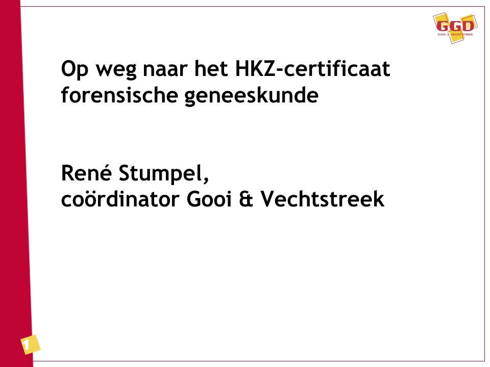 1 Op weg naar het HKZ-certificaat forensische geneeskunde René Stumpel, coördinator Gooi & Vechtstreek