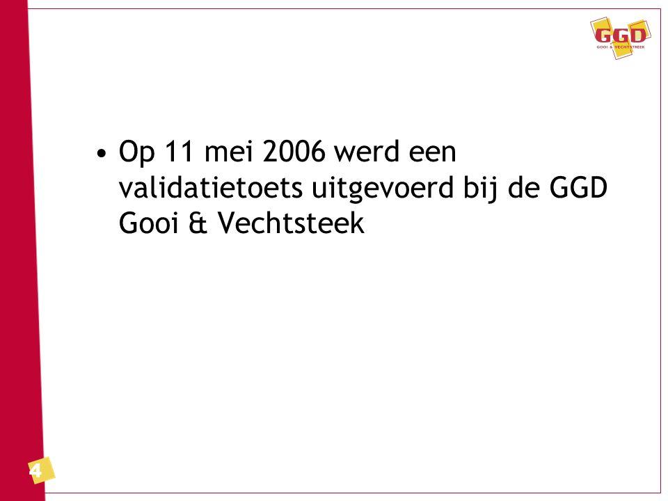 4 Op 11 mei 2006 werd een validatietoets uitgevoerd bij de GGD Gooi & Vechtsteek