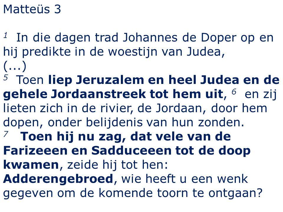 Matteüs 3 1 In die dagen trad Johannes de Doper op en hij predikte in de woestijn van Judea, (...) 5 Toen liep Jeruzalem en heel Judea en de gehele Jo