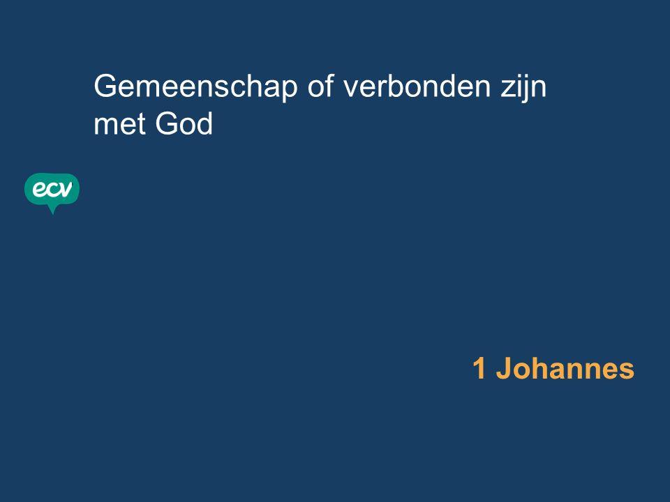 Gemeenschap of verbonden zijn met God 1 Johannes