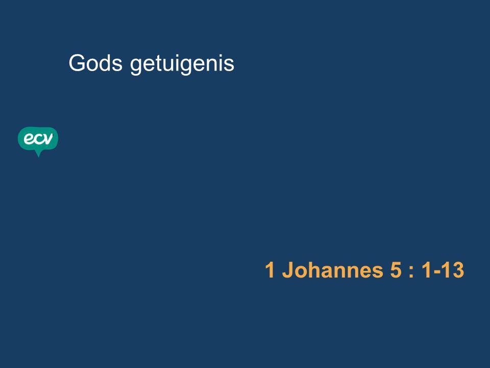 Gods getuigenis met drie getuigen 1 Johannes 5 : 1-13