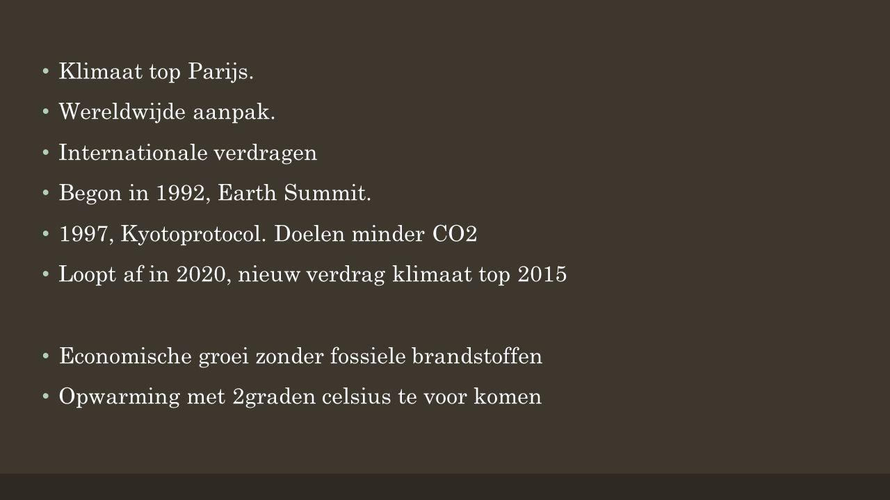Klimaat top Parijs. Wereldwijde aanpak. Internationale verdragen Begon in 1992, Earth Summit.