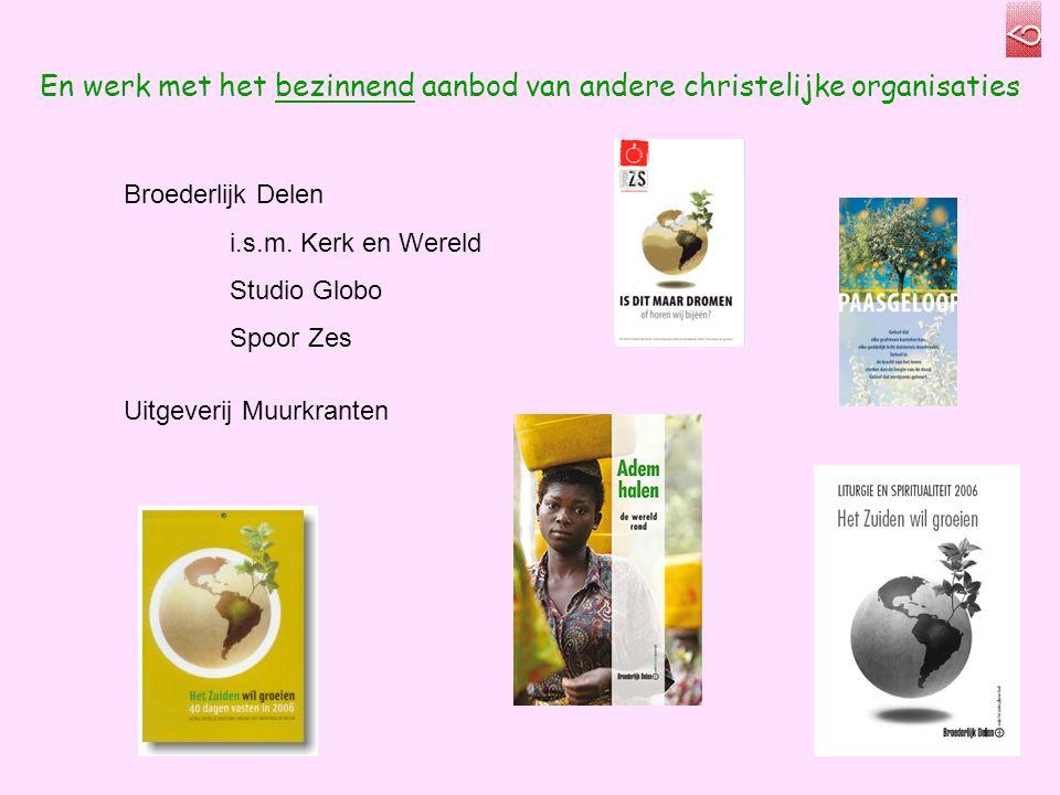 En werk met het bezinnend aanbod van andere christelijke organisaties Broederlijk Delen i.s.m.