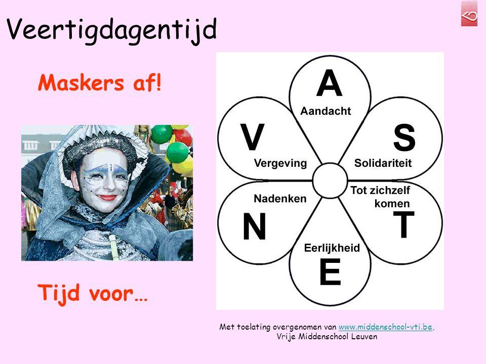 Veertigdagentijd Maskers af! Tijd voor… Met toelating overgenomen van www.middenschool-vti.be, Vrije Middenschool Leuvenwww.middenschool-vti.be