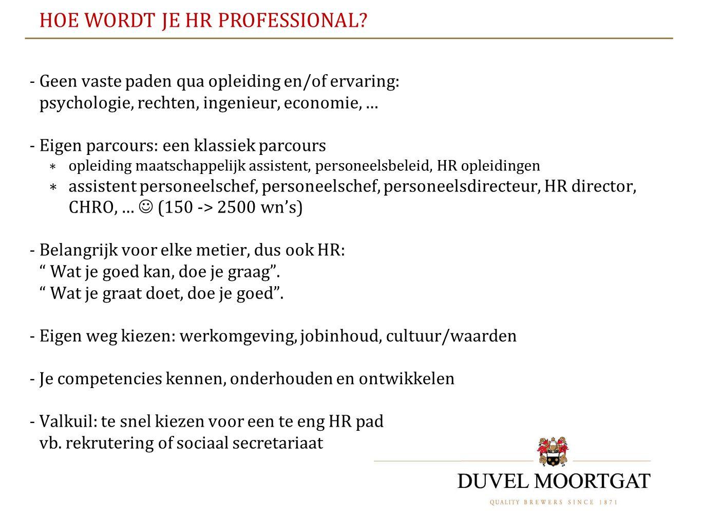 HOE WORDT JE HR PROFESSIONAL? - Geen vaste paden qua opleiding en/of ervaring: psychologie, rechten, ingenieur, economie, … - Eigen parcours: een klas