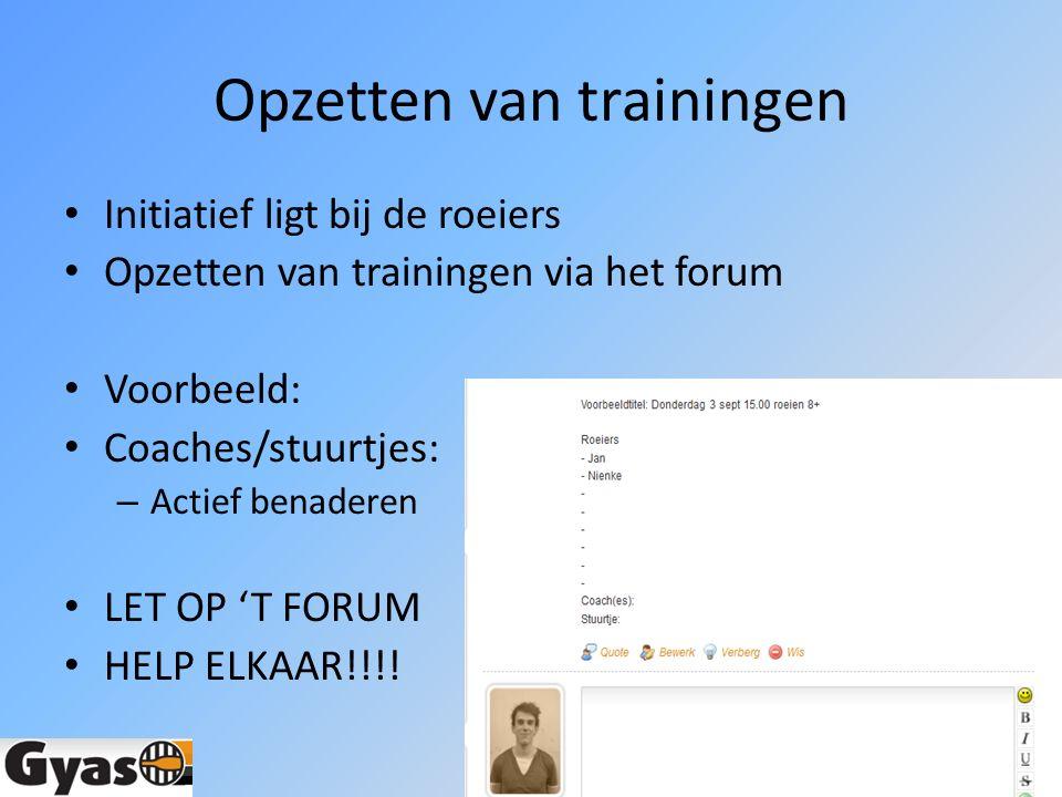 Opzetten van trainingen Initiatief ligt bij de roeiers Opzetten van trainingen via het forum Voorbeeld: Coaches/stuurtjes: – Actief benaderen LET OP 'T FORUM HELP ELKAAR!!!!