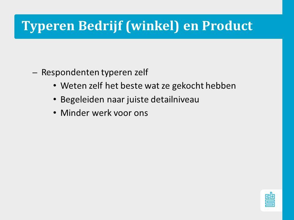 Typeren Bedrijf (winkel) en Product – Respondenten typeren zelf Weten zelf het beste wat ze gekocht hebben Begeleiden naar juiste detailniveau Minder werk voor ons