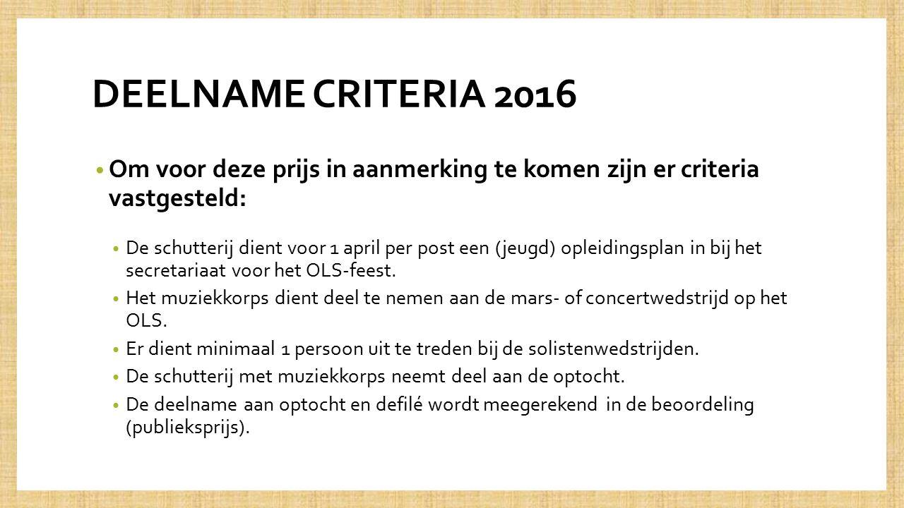 DEELNAME CRITERIA 2016 Om voor deze prijs in aanmerking te komen zijn er criteria vastgesteld: De schutterij dient voor 1 april per post een (jeugd) opleidingsplan in bij het secretariaat voor het OLS-feest.