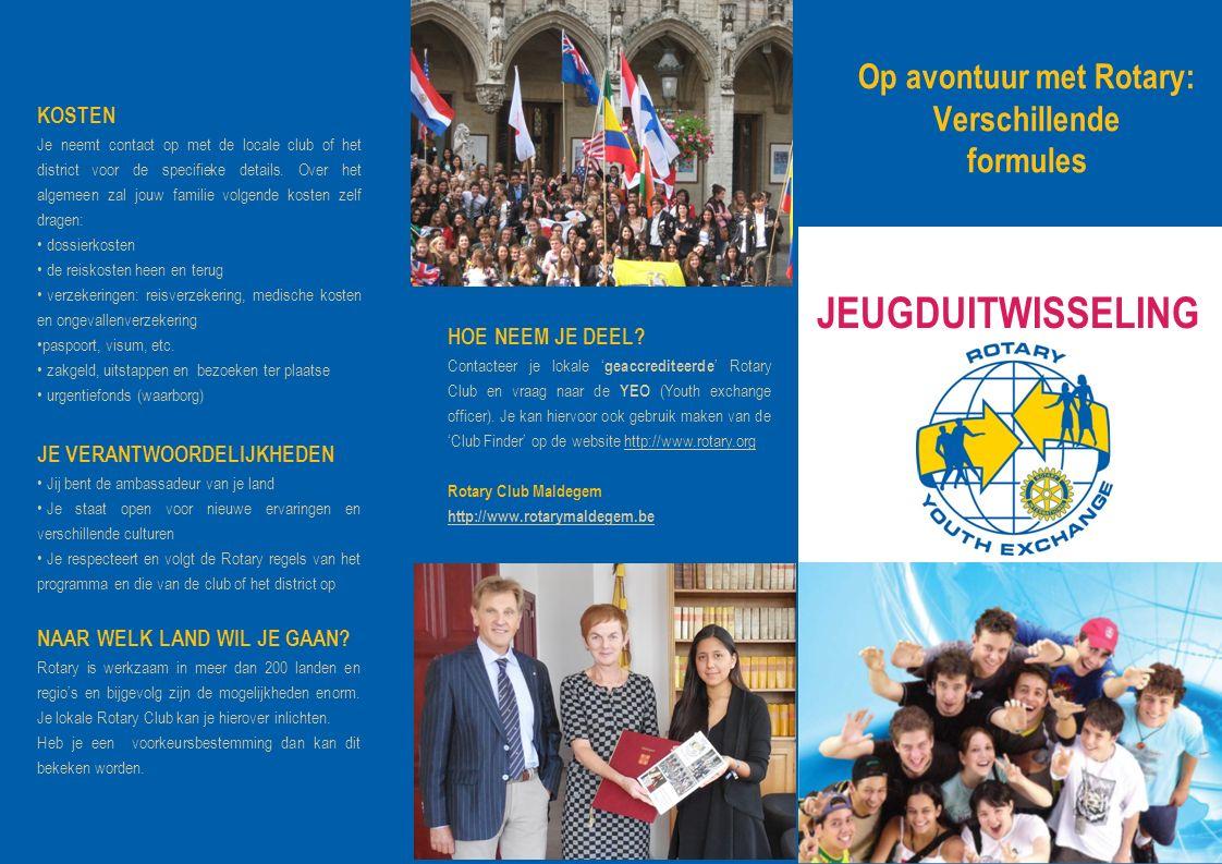 Op avontuur met Rotary: Verschillende formules JEUGDUITWISSELING KOSTEN Je neemt contact op met de locale club of het district voor de specifieke details.