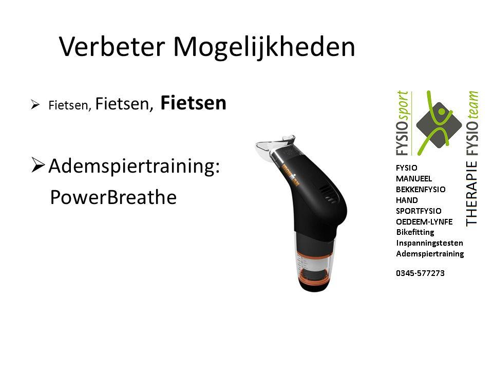 Verbeter Mogelijkheden  Fietsen, Fietsen, Fietsen  Ademspiertraining: PowerBreathe