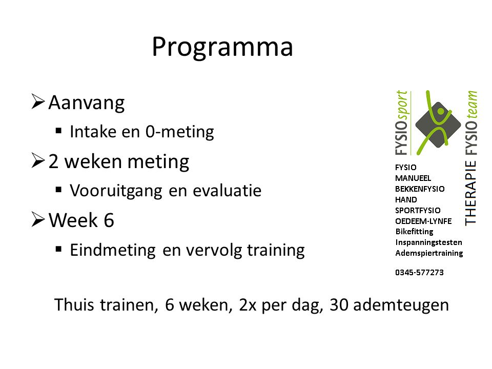 Programma  Aanvang  Intake en 0-meting  2 weken meting  Vooruitgang en evaluatie  Week 6  Eindmeting en vervolg training Thuis trainen, 6 weken,