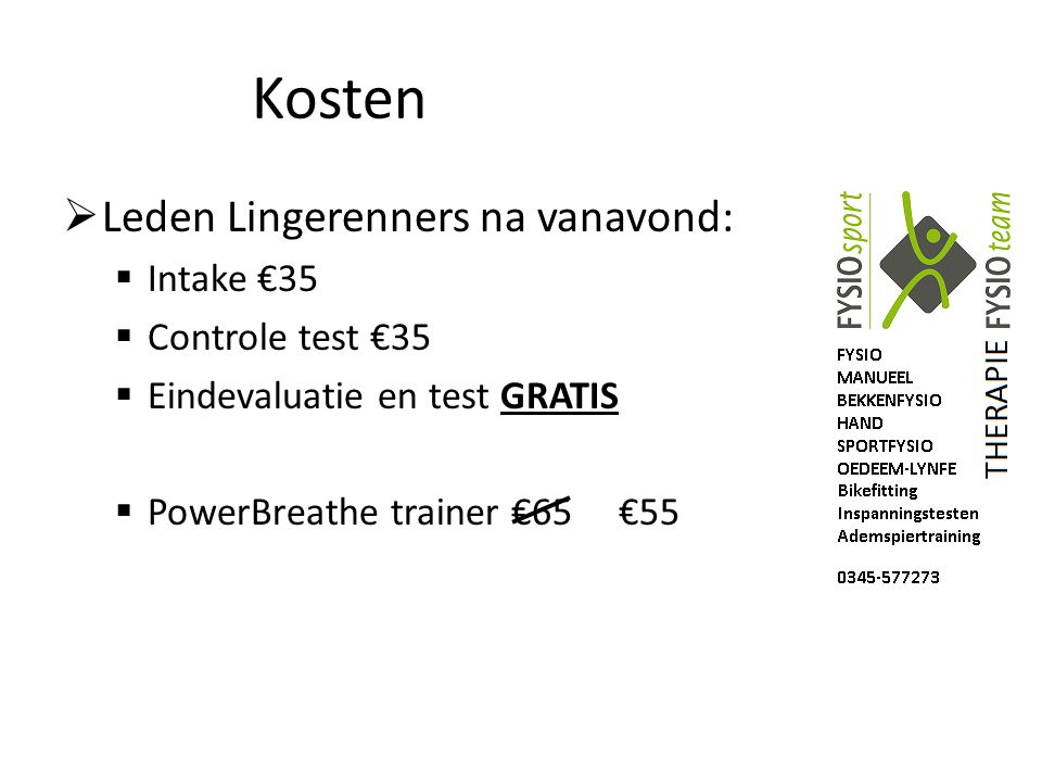 Kosten  Leden Lingerenners na vanavond:  Intake €35  Controle test €35  Eindevaluatie en test GRATIS  PowerBreathe trainer €65 €55