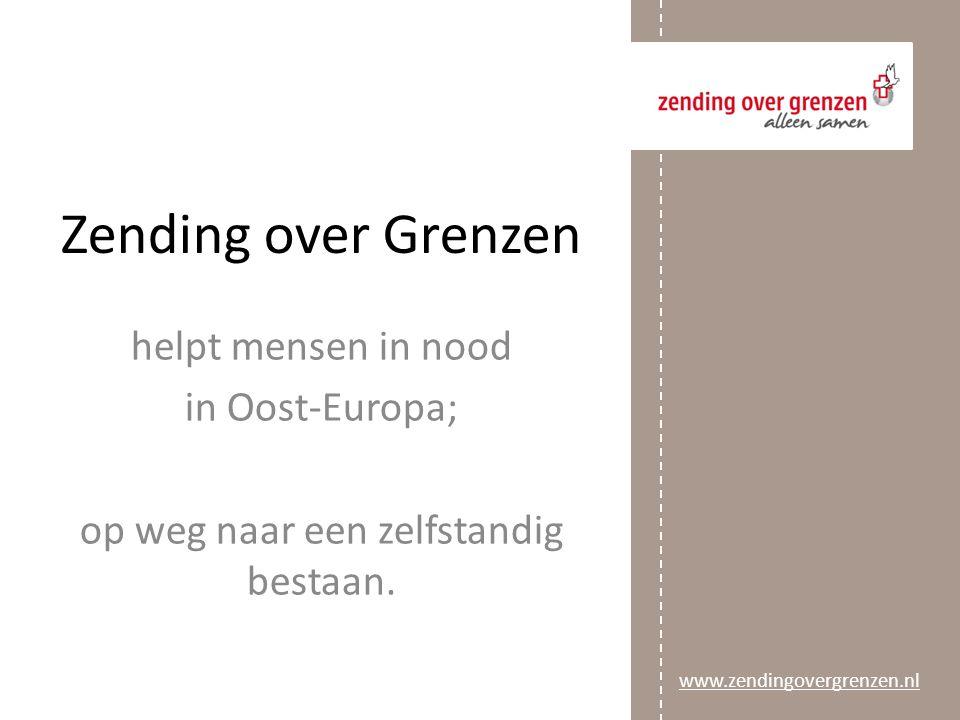www.zendingovergrenzen. nl Zending over Grenzen helpt mensen in nood in Oost-Europa; op weg naar een zelfstandig bestaan.