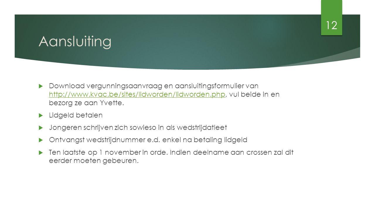 Aansluiting  Download vergunningsaanvraag en aansluitingsformulier van http://www.kvac.be/sites/lidworden/lidworden.php, vul beide in en bezorg ze aan Yvette.