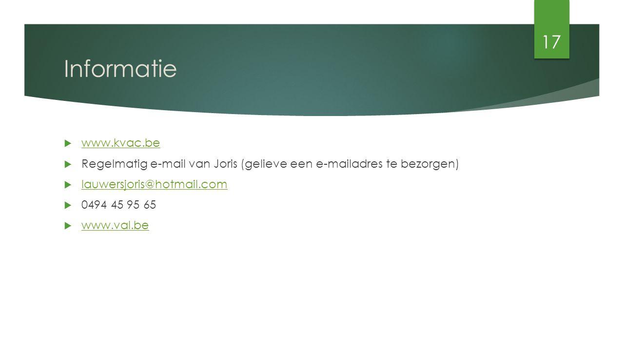 Informatie  www.kvac.be www.kvac.be  Regelmatig e-mail van Joris (gelieve een e-mailadres te bezorgen)  lauwersjoris@hotmail.com lauwersjoris@hotmail.com  0494 45 95 65  www.val.be www.val.be 17
