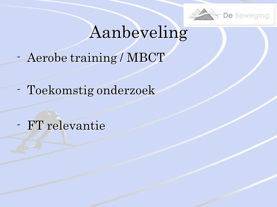 Aanbeveling -Aerobe training / MBCT -Toekomstig onderzoek -FT relevantie