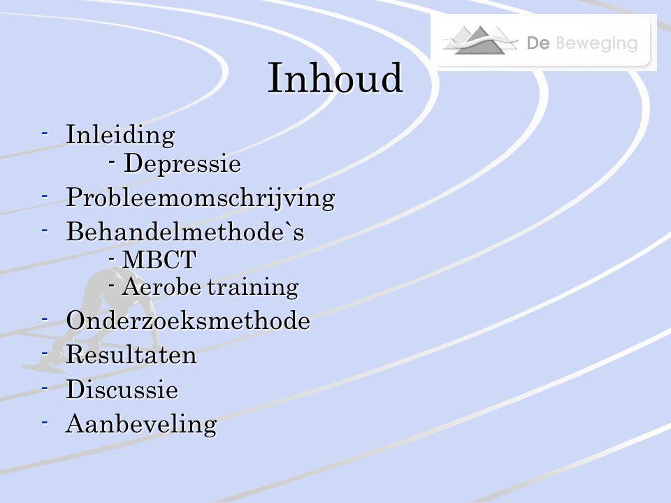 Inhoud -Inleiding - Depressie -Probleemomschrijving -Behandelmethode`s - MBCT - Aerobe training -Onderzoeksmethode -Resultaten -Discussie -Aanbeveling