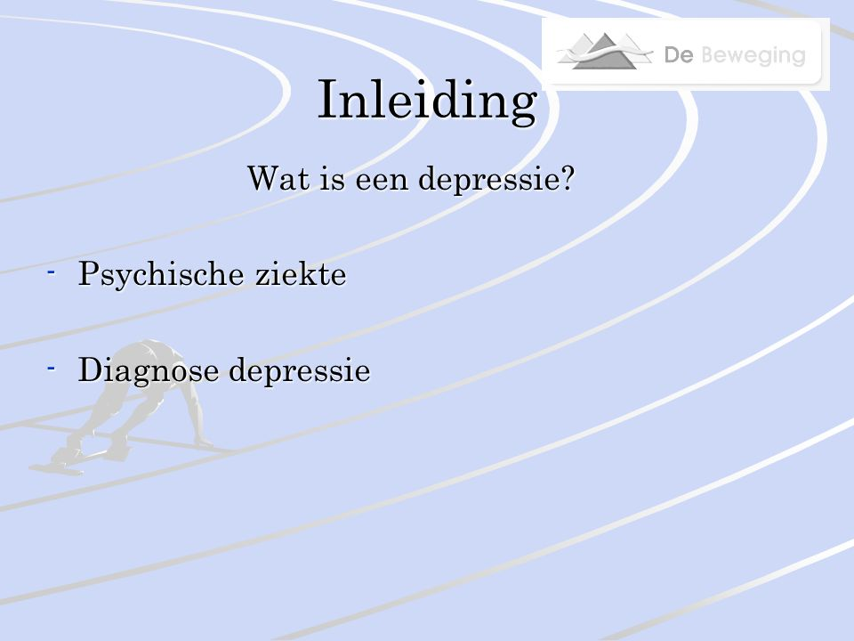 Inleiding Wat is een depressie -Psychische ziekte -Diagnose depressie