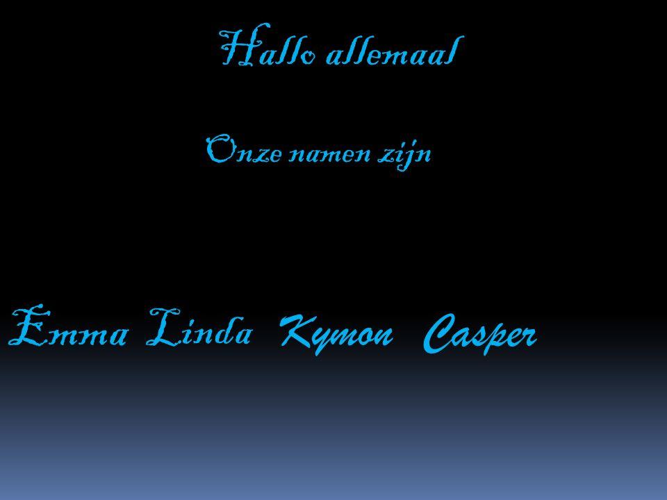 Emma Linda Kymon Casper Onze namen zijn Hallo allemaal